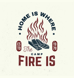 Home is where campfire is slogan vector