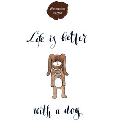 life is better with a dog vector image