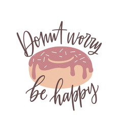 donut worry be happy slogan message or phrase vector image