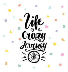 Life is a crazy journey hand lettering unique vector