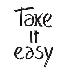 Hand drawn letteringTake it easy lettering three vector image vector image