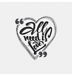 All your need is love Hand Calligraphic phrase in vector image