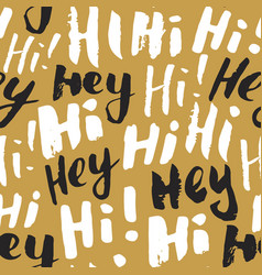 hi and hey lettering sign seamless pattern hand vector image