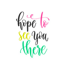 hope to see you there - hand lettering positive vector image