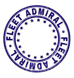 Grunge textured fleet admiral round stamp seal vector