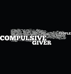 The compulsive giver text background word cloud vector