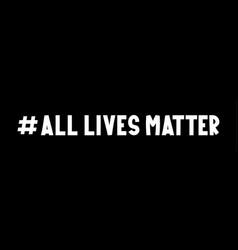 All lives matter text lettering label on black vector
