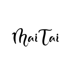 Modern calligraphy lettering of mai tai in black vector