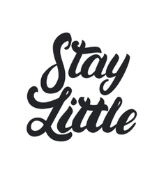 Stay little hand written lettering vector