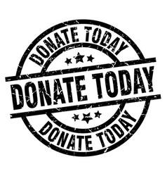 donate today round grunge black stamp vector image
