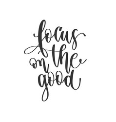 focus on good - hand lettering positive quotes vector image