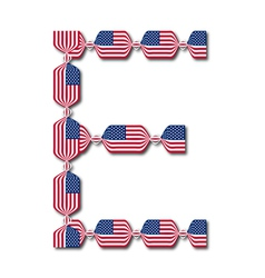 Letter E made of USA flags in form of candies vector image vector image