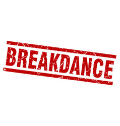 Square grunge red breakdance stamp vector