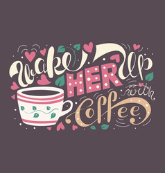 Wake her up with coffee vector