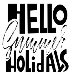 hello summer holidays hand drawn lettering vector image