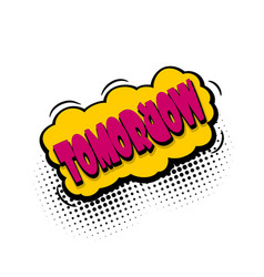Comic book text bubble tomorrow day week vector