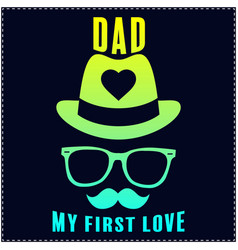 Dad my first love fathers day quote saying t shir vector