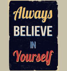 always believe in yourself retro poster vector image