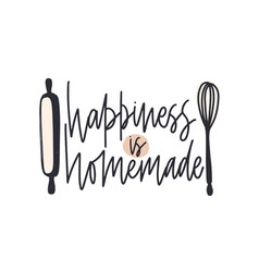 happiness is homemade slogan handwritten with vector image