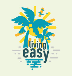 Living easy motivational label poster sign tee vector