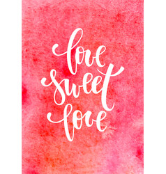 love sweet love hand drawn calligraphy and brush vector image
