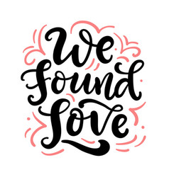 we found love hand drawn lettering vector image