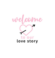welcome to our story quote typography vector image