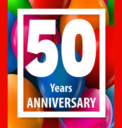 fifty years anniversary 50 years greeting card vector image