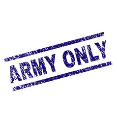 Scratched textured army only stamp seal vector