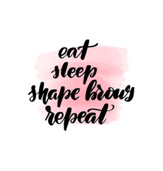 Eat sleep shape brows repeat vector