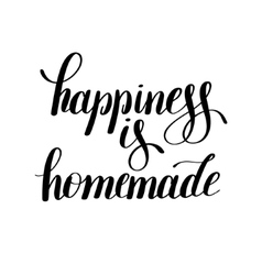 Happiness is homemade handwritten positive vector