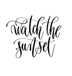 watch the sunset - hand lettering inscription text vector image