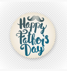 Happy fathers day label grunge paper sticker with vector