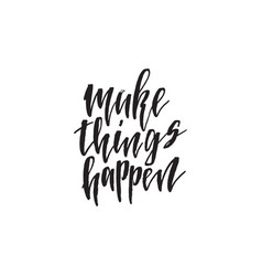 make things happen hand drawn lettering quote vector image