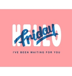 Hello Friday Weekend trendy lettering vector