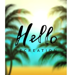 Calligraphy inscription hello recreation vector image