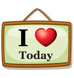 I love today vector image