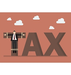 Businessman crucified on tax word vector