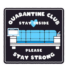quarantine club stay inside please and stay vector image