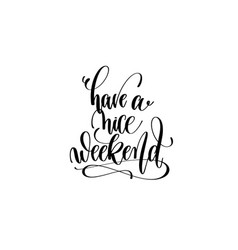 have a nice weekend motivational and inspirational vector image