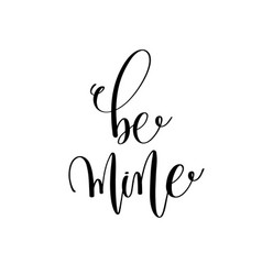 Be mine black and white hand lettering inscription vector