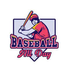 baseball all day slogan quote man vintage man vector image