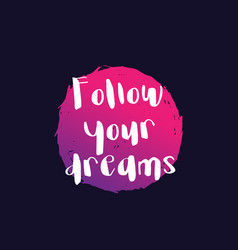 follow your dreams poster with inspirational quote vector image