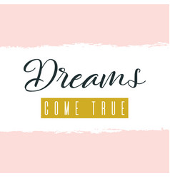 dreams come true lettering on hand paint pastel vector image