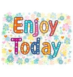 Enjoy today decorative type vector