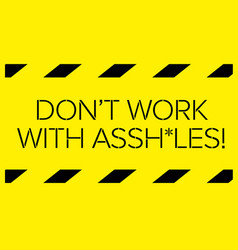 Do not work with assholes warning sign vector