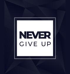 Never give up motivational dark modern poster vector