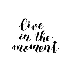 Live in the moment Brush lettering vector image
