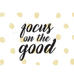 Focus on the good inscription Greeting card with vector image