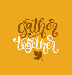 Gather together hand lettering maple leaf vector